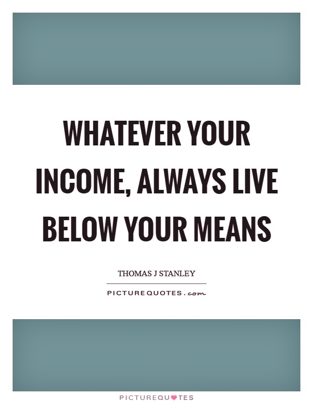whatever-your-income-always-live-below-your-means-quote-1