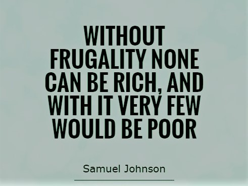 without-frugality-none-can-be-rich-and-with-it-very-few-would-be-poor-quote-1 (2)